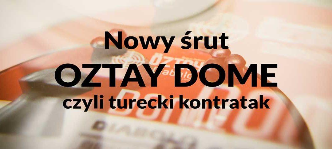 Śrut Oztay w natarciu czyli Dome i Strong z Turcji